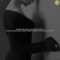 BUKAN SALAHMU ATAUPUN DIRINYA TETAPI RASAKU SAJA YANG TERUS MENERUS MENJADI RAHASIA This Is Us Quotes, Quote Of The Day, Me Quotes, Qoutes, Quotes Romantis, Self Reminder, Quotes Indonesia, Sweet Words, Beautiful Words