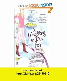 A Wedding to Die For (Yellow Rose Mysteries) (9780451210326) Leann Sweeney , ISBN-10: 0451210328  , ISBN-13: 978-0451210326 ,  , tutorials , pdf , ebook , torrent , downloads , rapidshare , filesonic , hotfile , megaupload , fileserve