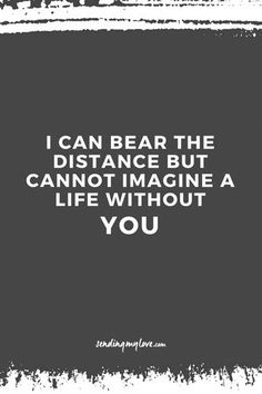 """Find quotes, relationship advice and gifts: www.sending-my-love.com """"I can bear the distance but cannot imagine a life without you"""" - Long distance relationship quotes"""