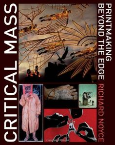 Critical Mass: Printmaking Beyond the Edge by Richard Noyce. $59.31. Publication: March 15, 2011. Author: Richard Noyce. Publisher: A Black (March 15, 2011). 176 pages