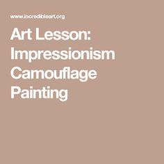 Art Lesson: Impressionism Camouflage Painting