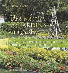 Histoire des jardins au Québec T.01 De la découverte d'un nouveau territoire à la Conquête