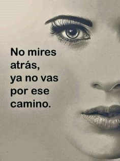 """Do not look back, you're not going on that road. The Words, More Than Words, Some Quotes, Great Quotes, Motivational Quotes, Inspirational Quotes, Quotes En Espanol, Spanish Quotes, Positive Thoughts"