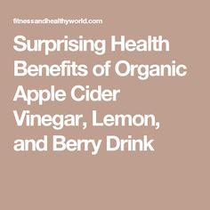 Surprising Health Benefits of Organic Apple Cider Vinegar, Lemon, and Berry Drink