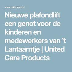 Nieuwe plafondlift een genot voor de kinderen en medewerkers van 't Lantaarntje   United Care Products