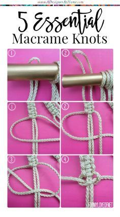 How To Macrame - 5 Essential Knots http://www.adesignerathome.com/how-to-macrame-5-essential-knots/
