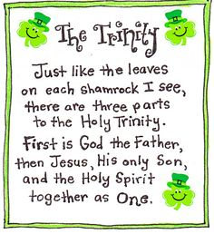 The Trinity - Just like the leaves of each Shamrock I see, there are three parts to the Holy Trinity. First is God the Father, then Jesus, His only Son, and the Holy Spirit, together as One.
