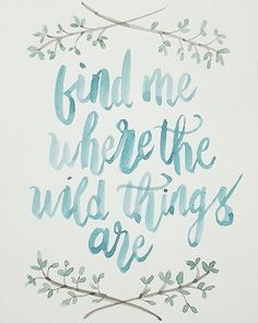 Find me where the wild things are.
