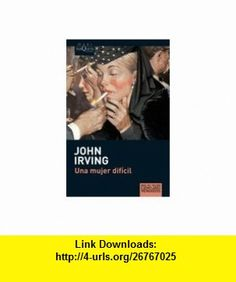 Una mujer dificil (Maxi) (Spanish Edition) (9788483835142) John Irving , ISBN-10: 8483835142  , ISBN-13: 978-8483835142 ,  , tutorials , pdf , ebook , torrent , downloads , rapidshare , filesonic , hotfile , megaupload , fileserve