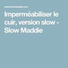 Imperméabiliser le cuir, version slow - Slow Maddie
