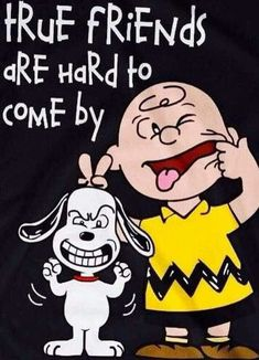 True friends are hard to come by. Charlie Brown snoopy