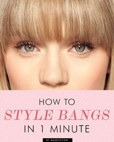One Minute Guide to Styling Bangs
