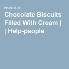Chocolate Biscuits Filled With Cream | | Help-people