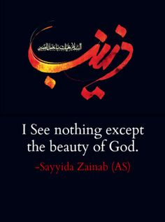 "Sayyida Zainab (AS) after the killing of her dear brother, Imam Husain (AS) : ""I see nothing except the beauty of God."" YA ZAINAB"