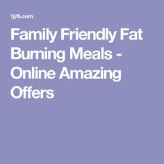 Family Friendly Fat Burning Meals - Online Amazing Offers