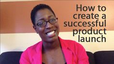 How to Create a Successful Product Launch. #video #launch #creativebusiness