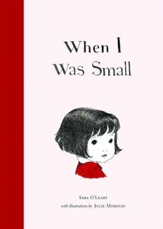 When I Was Small by Sara O'Leary, illustrated by Julie Morstad