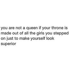 Damn right! Don't be a bitch to make yourself look good, because you just look like a bitch!