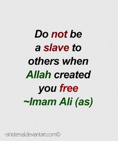 """Do not be as slave to others when Allah created you free."" -Imam Ali (AS). (by Sinistersal)"