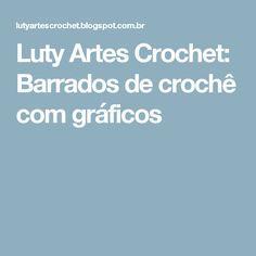Luty Artes Crochet: Barrados de crochê com gráficos
