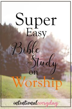 Easy Bible Study on Worship « intentionaleveryday Family Bible Study, Bible Study Plans, Worship God, Faith Bible, Scripture Verses, Word Of God, Teaching Kids, Good To Know, Super Easy