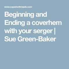 Beginning and Ending a coverhem with your serger | Sue Green-Baker