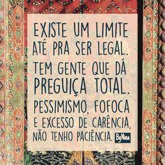 """Existe um limite até pra ser legal. Tem gente que dá preguiça total. Pessimismo, fofoca e excesso de carência, não tenho paciência."""" ByNina #frases #textos #pensamentos #preguiça #pessoas #bynina #instabynina"""