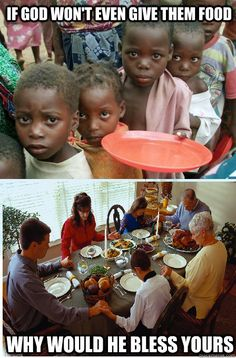 Atheism, Religion, God is Imaginary, Prayer, Starvation, Children. If god won't even give them food, why would he bless yours?