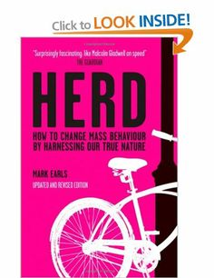 """""""Herd: How to Change Mass Behaviour by Harnessing Our True Nature"""", Mark Earls"""