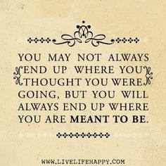You May Not Always End Up - Live Life Quotes, Love Life Quotes, Live Life Happy Sign up for our mailing list at http://reflectionway.com