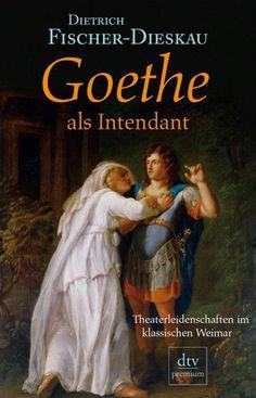 Dietrich Fischer Dieskau schreef een interessant boek over Goethe en zijn toneelcarrière: Goethe als intendant
