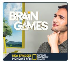 Brain Games  National Geographic Channel Mondays 9/8c