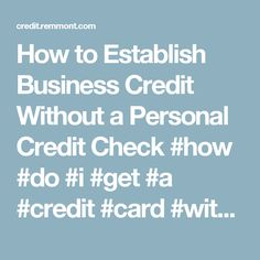 Small businesses should definitely go for credit card small business how to establish business credit without a personal credit check how do i reheart Gallery