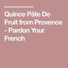 Quince Pâte De Fruit from Provence - Pardon Your French