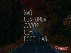Não confunda erros com escolhas. #confundir #confusao #erro #escolha #vida