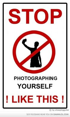 I always think people are vain that have a gazillion pictures of themselves like this.