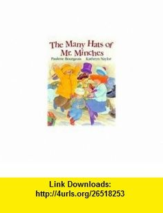 The Many Hats of Mr. Minches (9780773757035) Paulette Bourgeois, Katryn Naylor , ISBN-10: 0773757031  , ISBN-13: 978-0773757035 ,  , tutorials , pdf , ebook , torrent , downloads , rapidshare , filesonic , hotfile , megaupload , fileserve