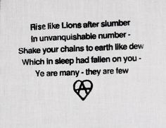 Rise like Lions after slumber In unvanquishable number Shake your chains to earth like dew Which in sleep had fallen on you Ye are many - they are few  - Pierce Bysshe Shelley