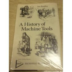 """""""A history of machine tools (Orbis conoisseur's library)"""" - Ian Bradley, 1972, 224, 9780852421024"""