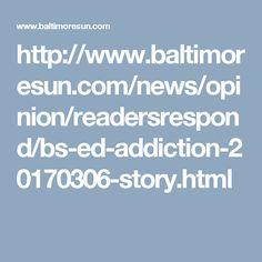 http://www.baltimoresun.com/news/opinion/readersrespond/bs-ed-addiction-20170306-story.html