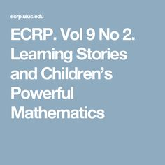 ECRP. Vol 9 No 2. Learning Stories and Children's Powerful Mathematics