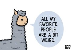 """All my favourite people are a bit weird."" by Emm Roy"