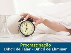 O Comportamento do Profissional: Procrastinação - Difícil de Falar – Difícil de Eliminar