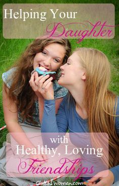 Do girls need good friends? Helping Your Daughter with Healthy. Loving Friendships.
