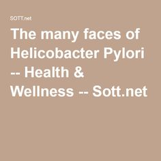 The many faces of Helicobacter Pylori -- Health & Wellness -- Sott.net