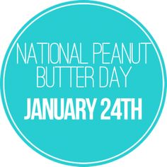 National Peanut Butter Day | January 24th