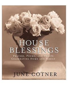 House Blessings: Prayers, Poems, and Toasts Celebrating Home and Family Book