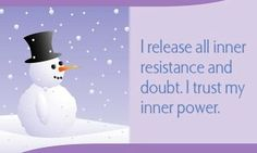 I release all inner resistance and doubt. I trust my inner power.~ Louise L. Hay