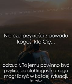 TeMysli.pl - Inspirujące myśli, cytaty, demotywatory, teksty, ekartki, sentencje Sad Quotes, Life Quotes, Inspirational Quotes, Life Is Hard, Love Life, Motivational Slogans, Love Is Comic, Happy Photos, Romantic Quotes