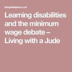 Learning disabilities and the minimum wage debate – Living with a Jude